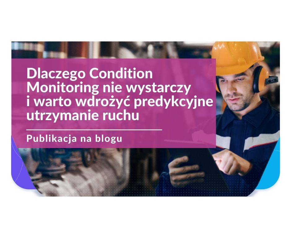 Condition monitoring a predykcyjne utrzymanie ruchu